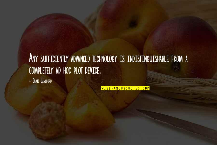 Advanced Technology Quotes By David Langford: Any sufficiently advanced technology is indistinguishable from a