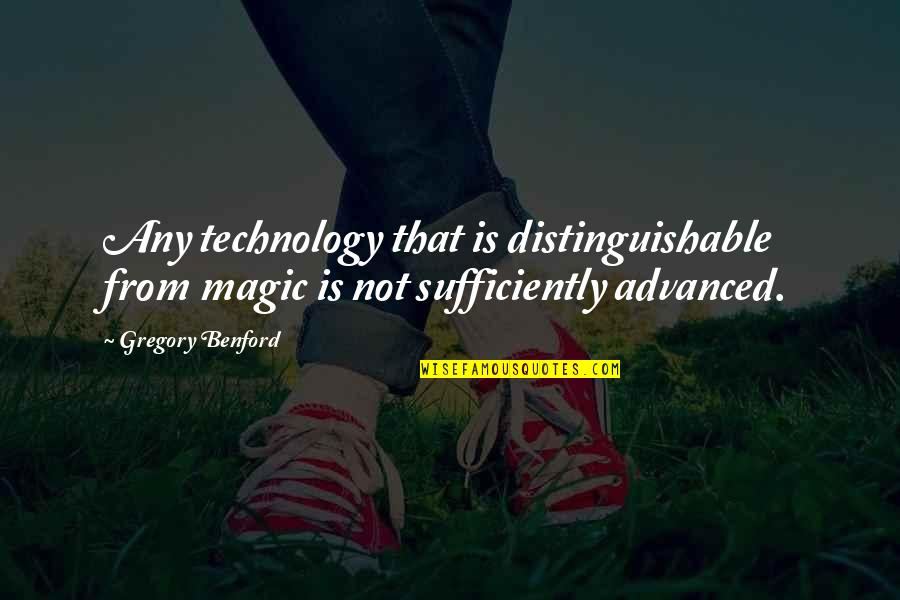 Advanced Technology Quotes By Gregory Benford: Any technology that is distinguishable from magic is