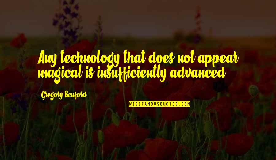 Advanced Technology Quotes By Gregory Benford: Any technology that does not appear magical is