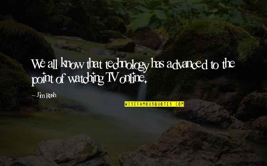 Advanced Technology Quotes By Jim Rash: We all know that technology has advanced to