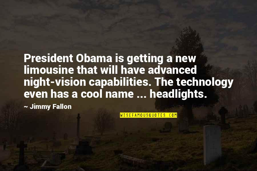 Advanced Technology Quotes By Jimmy Fallon: President Obama is getting a new limousine that