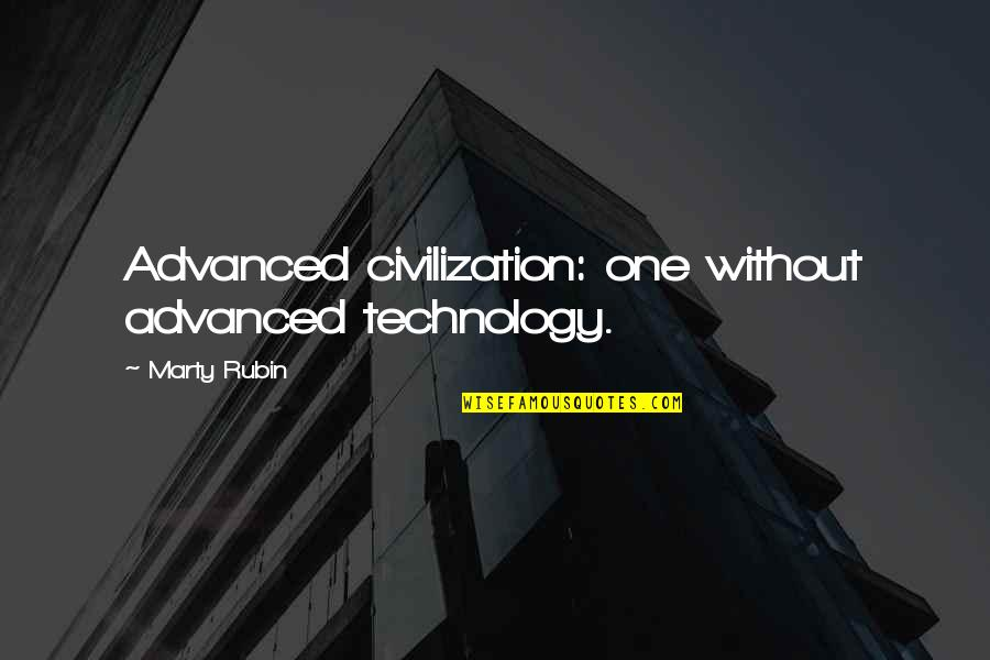 Advanced Technology Quotes By Marty Rubin: Advanced civilization: one without advanced technology.