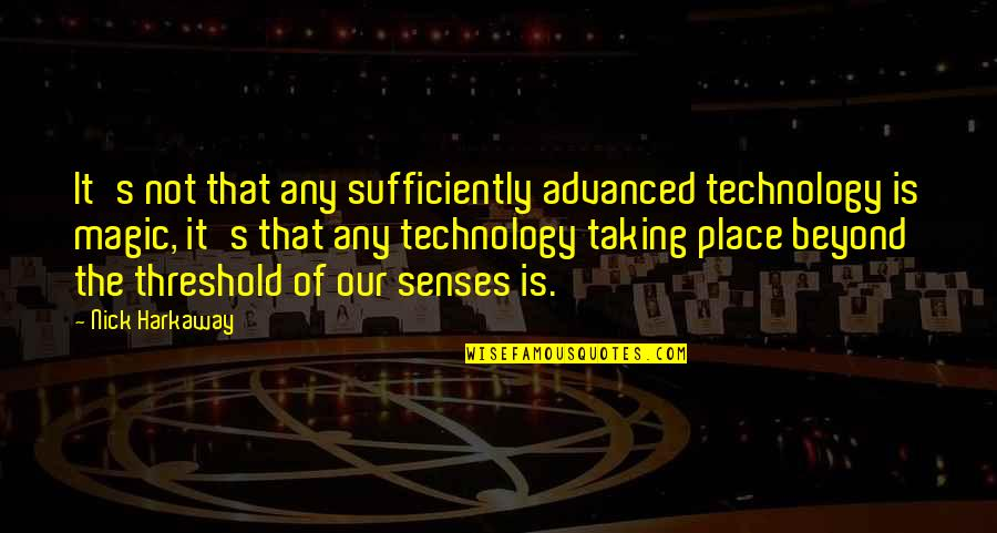 Advanced Technology Quotes By Nick Harkaway: It's not that any sufficiently advanced technology is
