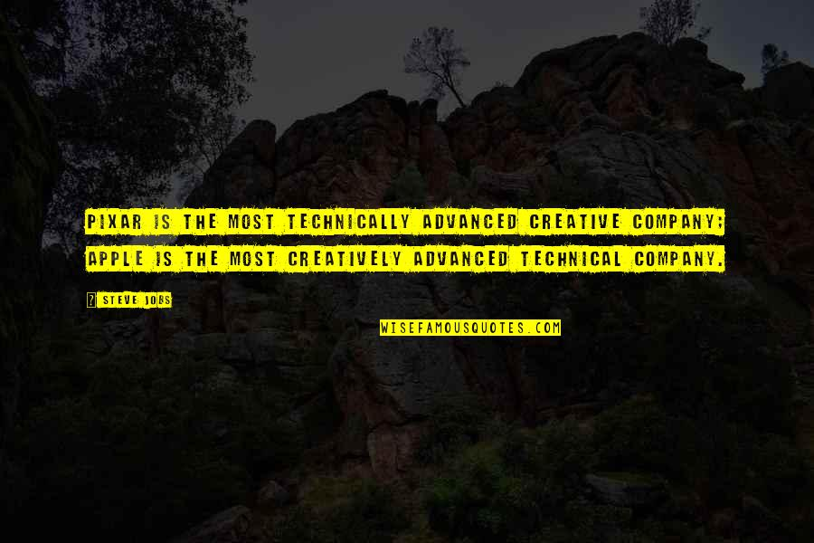 Advanced Technology Quotes By Steve Jobs: Pixar is the most technically advanced creative company;
