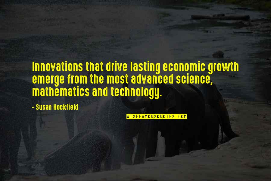 Advanced Technology Quotes By Susan Hockfield: Innovations that drive lasting economic growth emerge from