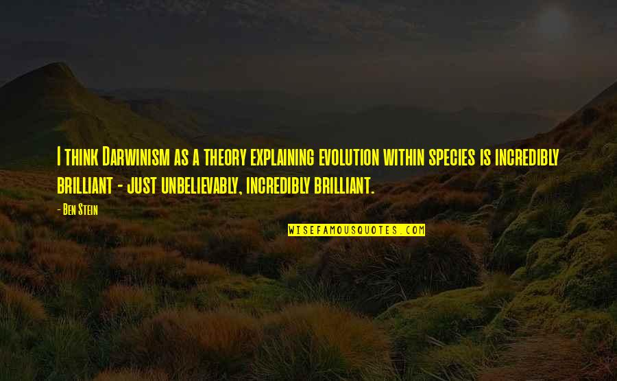 Adventist Inspirational Quotes By Ben Stein: I think Darwinism as a theory explaining evolution
