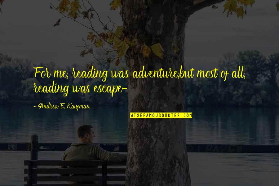 Adventure And Reading Quotes By Andrew E. Kaufman: For me, reading was adventure,but most of all,