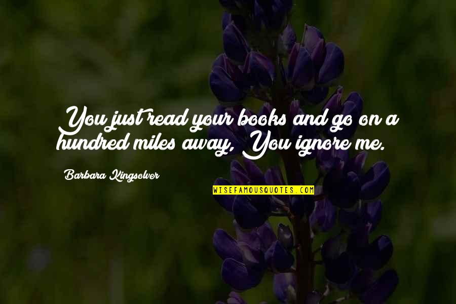 Adventure And Reading Quotes By Barbara Kingsolver: You just read your books and go on