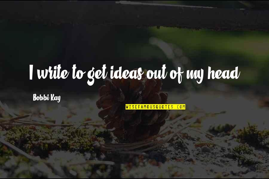 Adventure And Reading Quotes By Bobbi Kay: I write to get ideas out of my