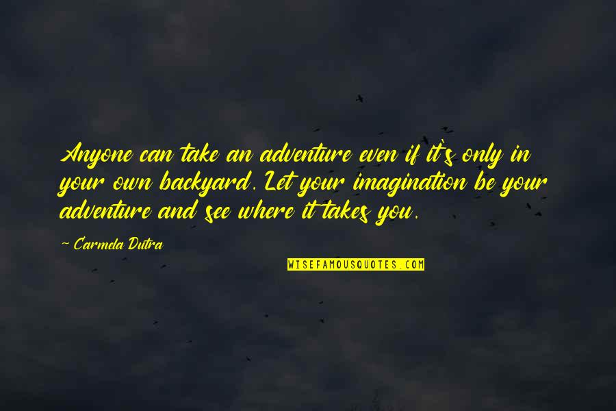 Adventure And Reading Quotes By Carmela Dutra: Anyone can take an adventure even if it's