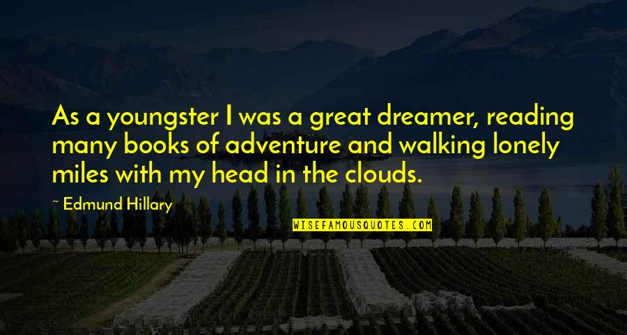 Adventure And Reading Quotes By Edmund Hillary: As a youngster I was a great dreamer,
