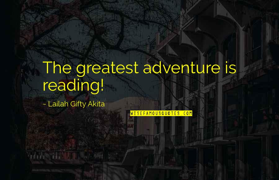 Adventure And Reading Quotes By Lailah Gifty Akita: The greatest adventure is reading!