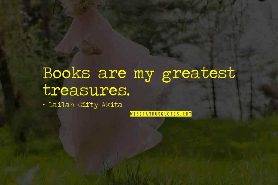 Adventure And Reading Quotes By Lailah Gifty Akita: Books are my greatest treasures.