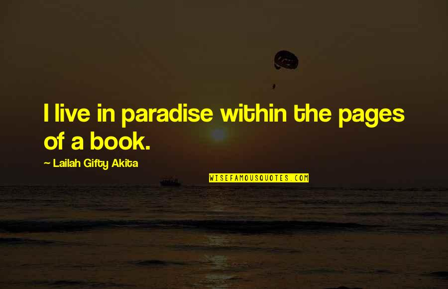 Adventure And Reading Quotes By Lailah Gifty Akita: I live in paradise within the pages of