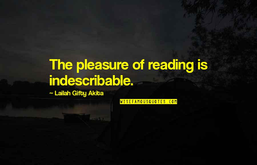 Adventure And Reading Quotes By Lailah Gifty Akita: The pleasure of reading is indescribable.