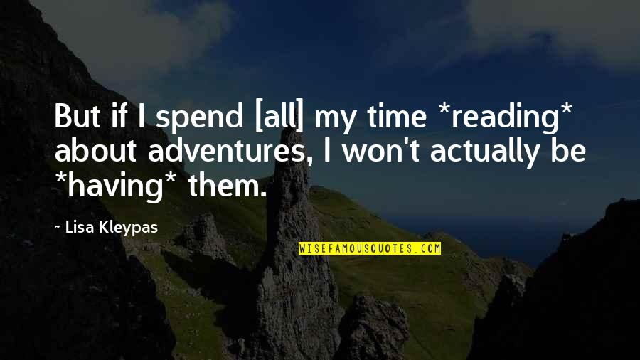 Adventure And Reading Quotes By Lisa Kleypas: But if I spend [all] my time *reading*
