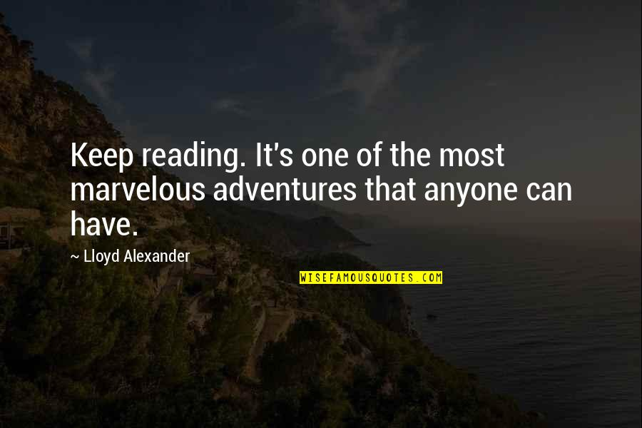 Adventure And Reading Quotes By Lloyd Alexander: Keep reading. It's one of the most marvelous