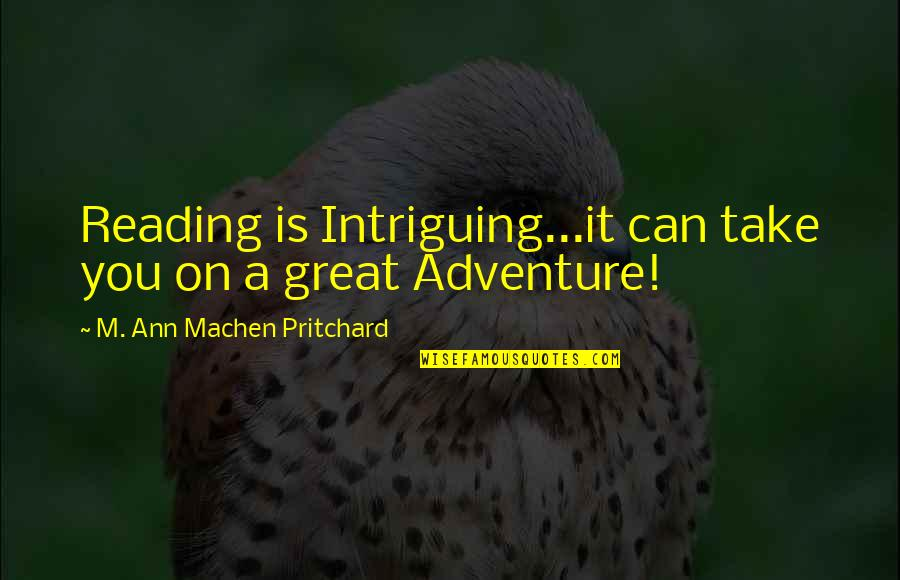 Adventure And Reading Quotes By M. Ann Machen Pritchard: Reading is Intriguing...it can take you on a