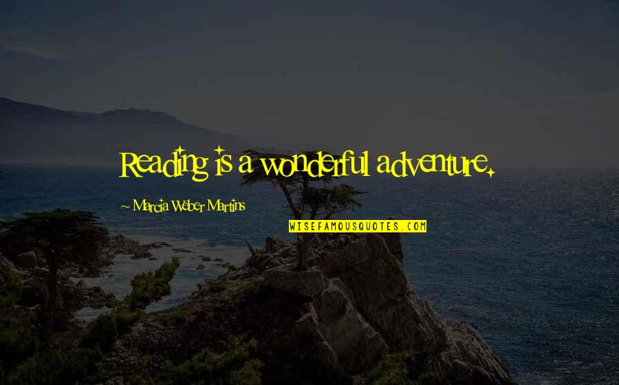 Adventure And Reading Quotes By Marcia Weber Martins: Reading is a wonderful adventure.