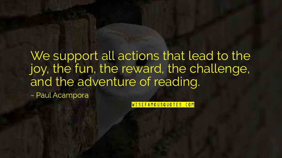 Adventure And Reading Quotes By Paul Acampora: We support all actions that lead to the