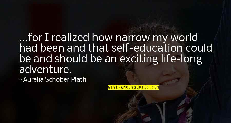 Adventure And The World Quotes By Aurelia Schober Plath: ...for I realized how narrow my world had