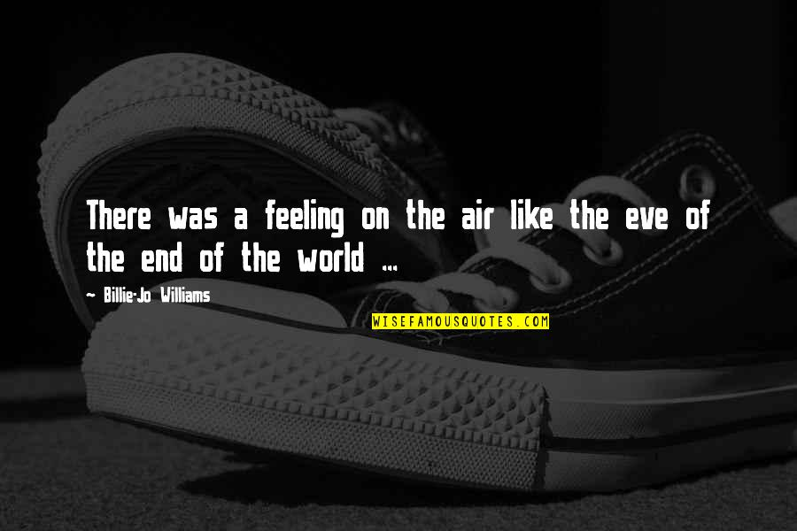 Adventure And The World Quotes By Billie-Jo Williams: There was a feeling on the air like