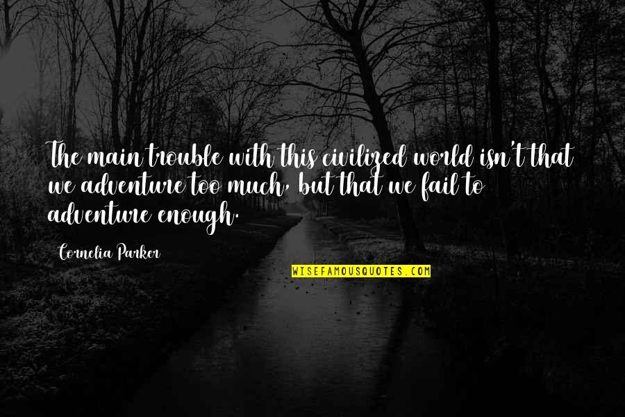 Adventure And The World Quotes By Cornelia Parker: The main trouble with this civilized world isn't