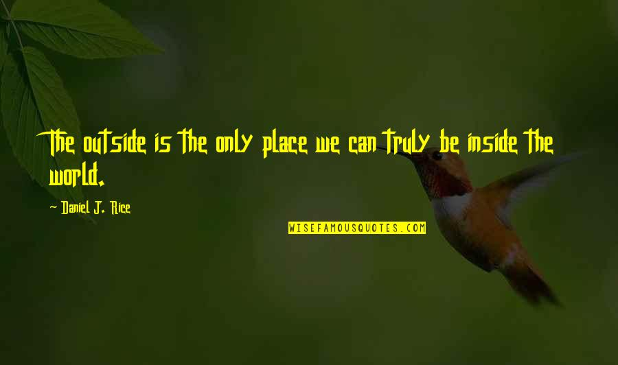 Adventure And The World Quotes By Daniel J. Rice: The outside is the only place we can