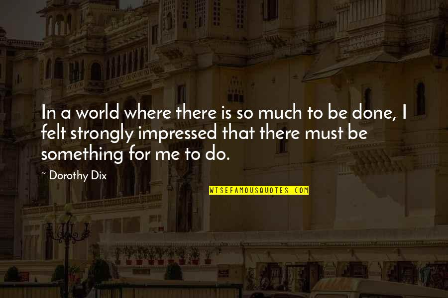 Adventure And The World Quotes By Dorothy Dix: In a world where there is so much