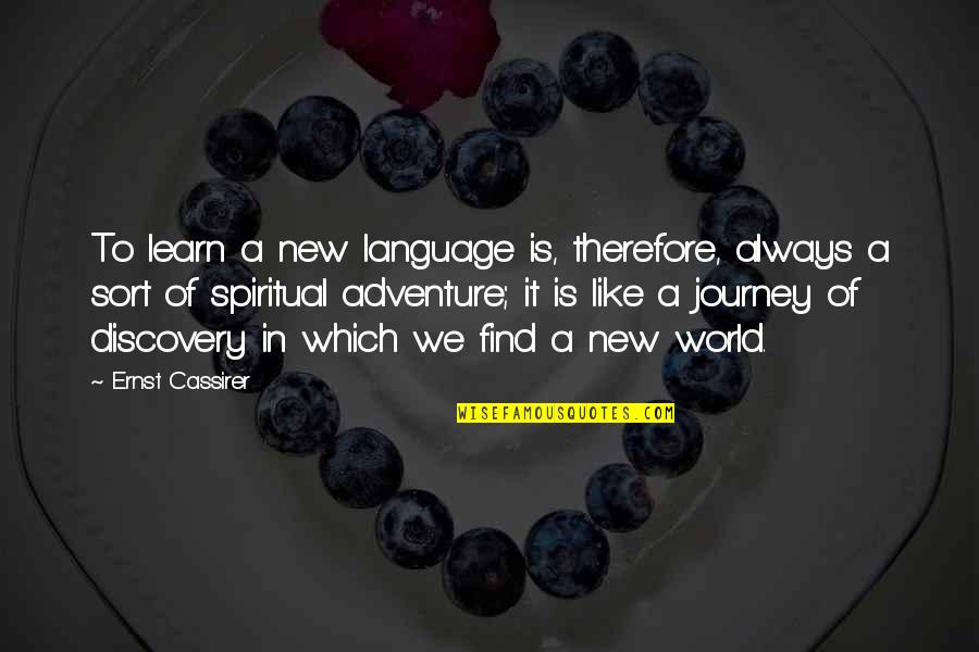 Adventure And The World Quotes By Ernst Cassirer: To learn a new language is, therefore, always