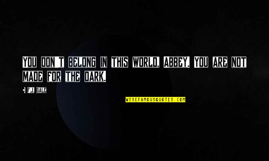 Adventure And The World Quotes By F.J. Gale: You don't belong in this world, Abbey. You