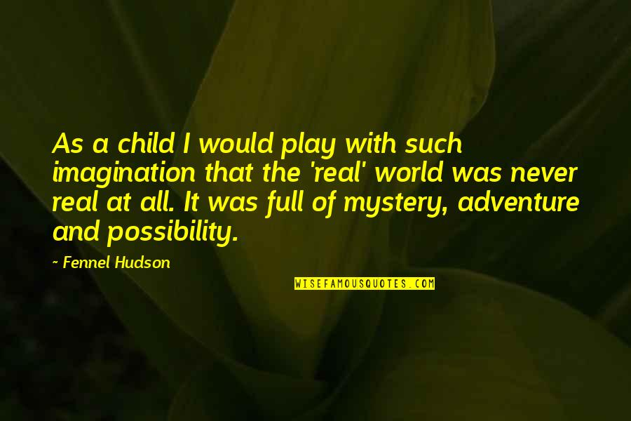 Adventure And The World Quotes By Fennel Hudson: As a child I would play with such