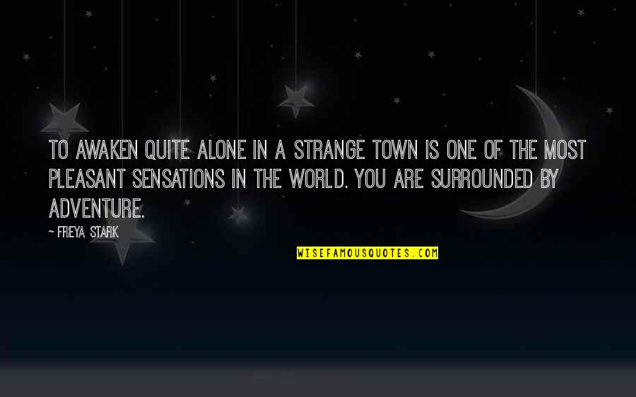 Adventure And The World Quotes By Freya Stark: To awaken quite alone in a strange town