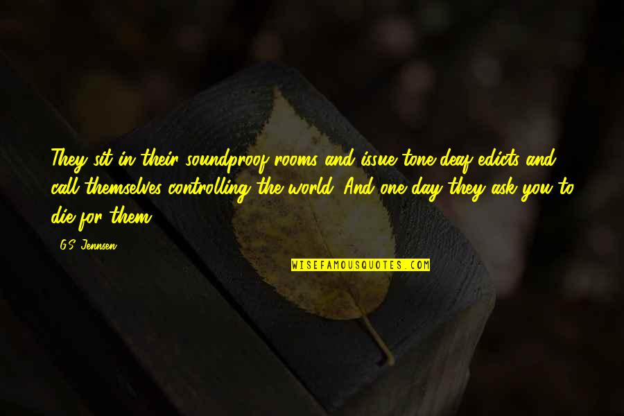 Adventure And The World Quotes By G.S. Jennsen: They sit in their soundproof rooms and issue