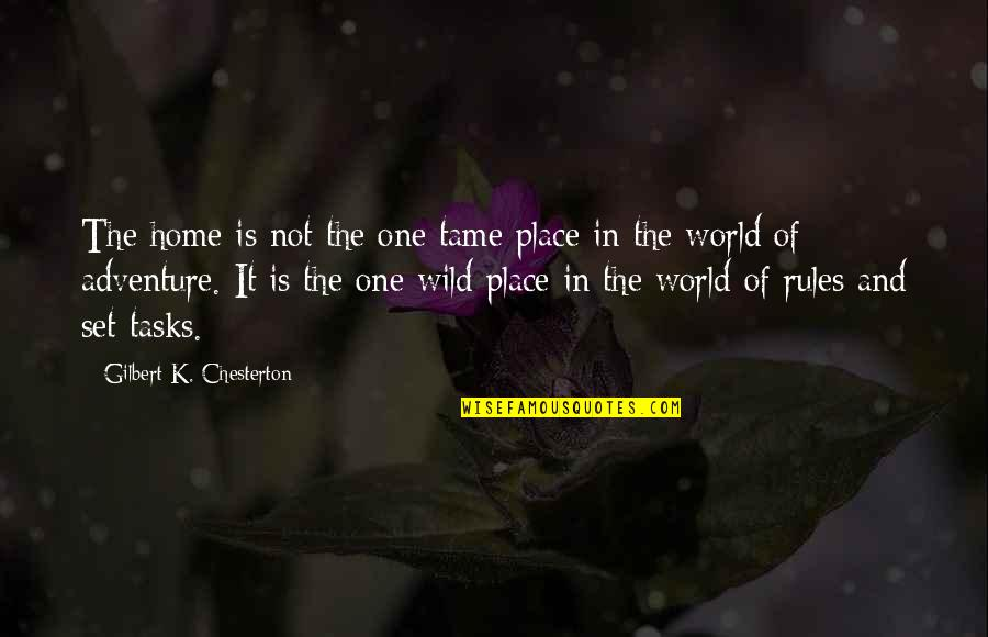 Adventure And The World Quotes By Gilbert K. Chesterton: The home is not the one tame place