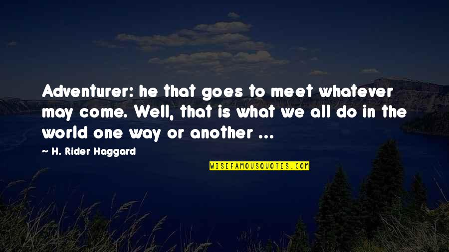 Adventure And The World Quotes By H. Rider Haggard: Adventurer: he that goes to meet whatever may