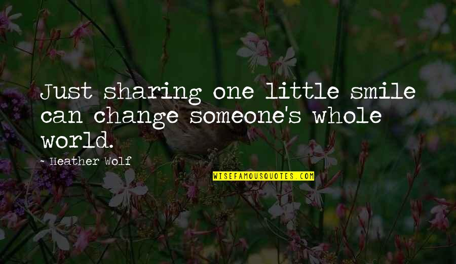 Adventure And The World Quotes By Heather Wolf: Just sharing one little smile can change someone's
