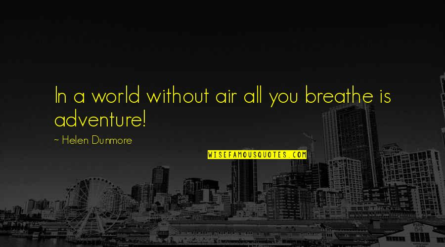 Adventure And The World Quotes By Helen Dunmore: In a world without air all you breathe