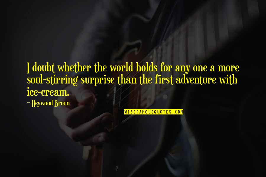 Adventure And The World Quotes By Heywood Broun: I doubt whether the world holds for any