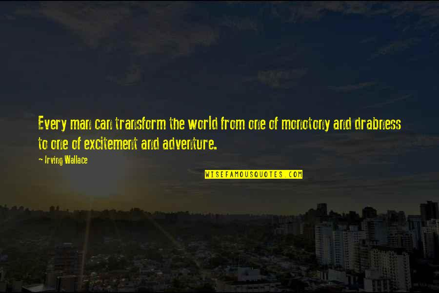 Adventure And The World Quotes By Irving Wallace: Every man can transform the world from one