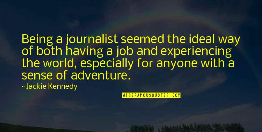 Adventure And The World Quotes By Jackie Kennedy: Being a journalist seemed the ideal way of