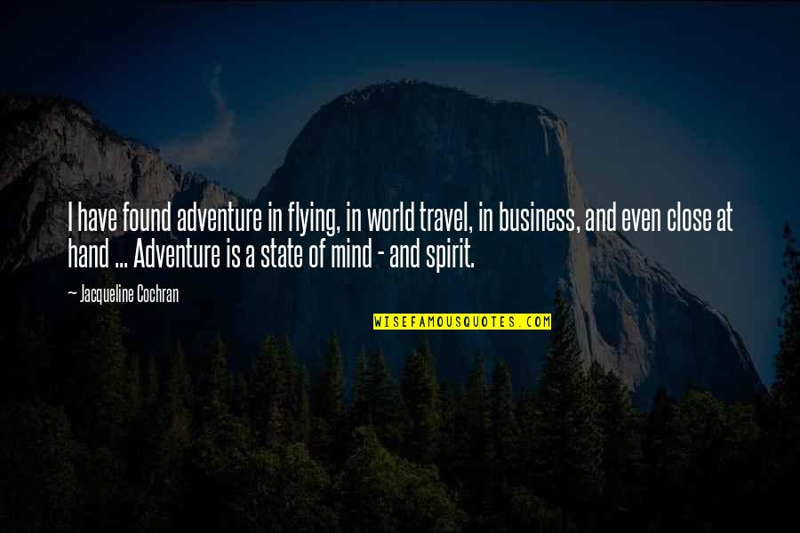 Adventure And The World Quotes By Jacqueline Cochran: I have found adventure in flying, in world
