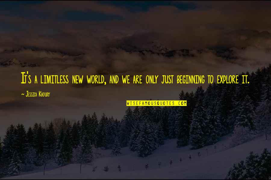 Adventure And The World Quotes By Jessica Khoury: It's a limitless new world, and we are