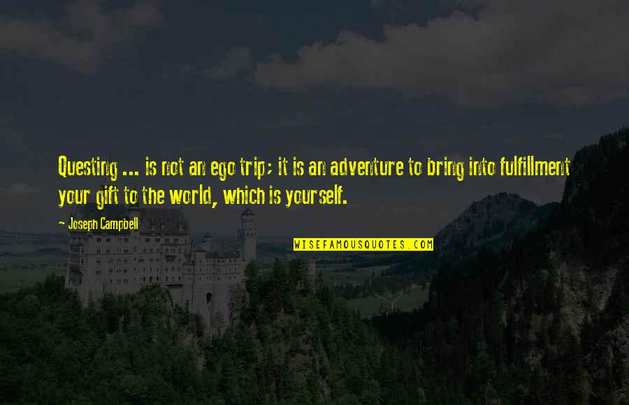 Adventure And The World Quotes By Joseph Campbell: Questing ... is not an ego trip; it
