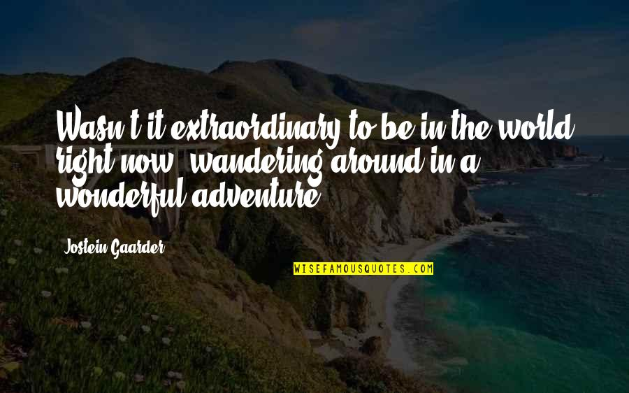 Adventure And The World Quotes By Jostein Gaarder: Wasn't it extraordinary to be in the world