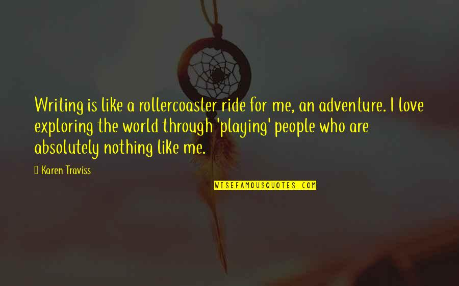 Adventure And The World Quotes By Karen Traviss: Writing is like a rollercoaster ride for me,