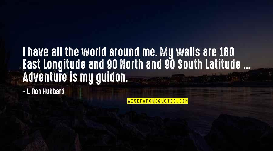 Adventure And The World Quotes By L. Ron Hubbard: I have all the world around me. My