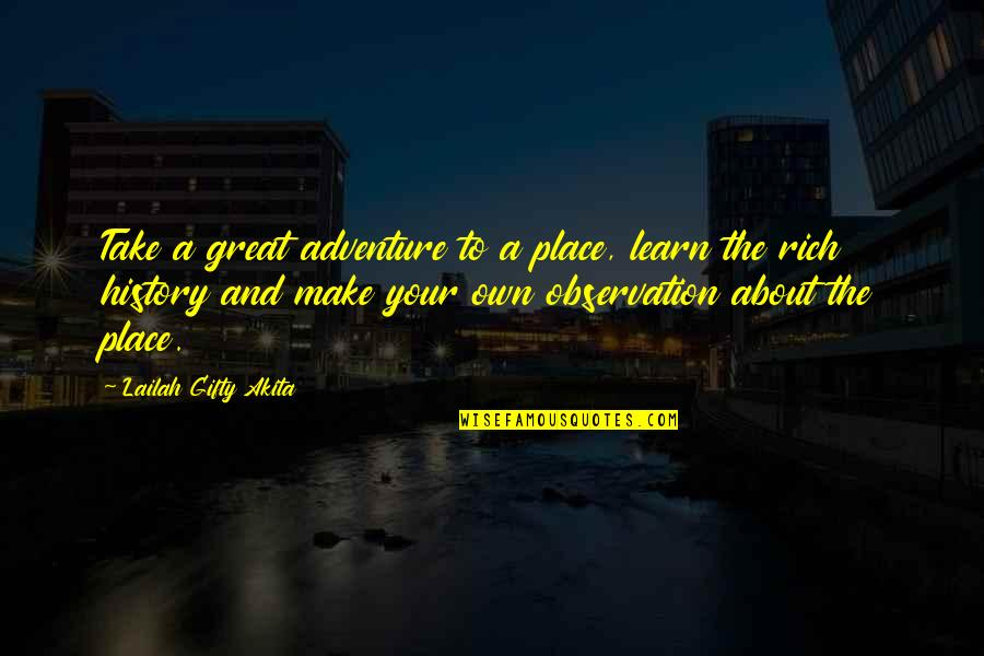 Adventure And The World Quotes By Lailah Gifty Akita: Take a great adventure to a place, learn