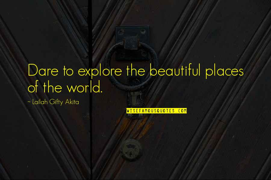 Adventure And The World Quotes By Lailah Gifty Akita: Dare to explore the beautiful places of the