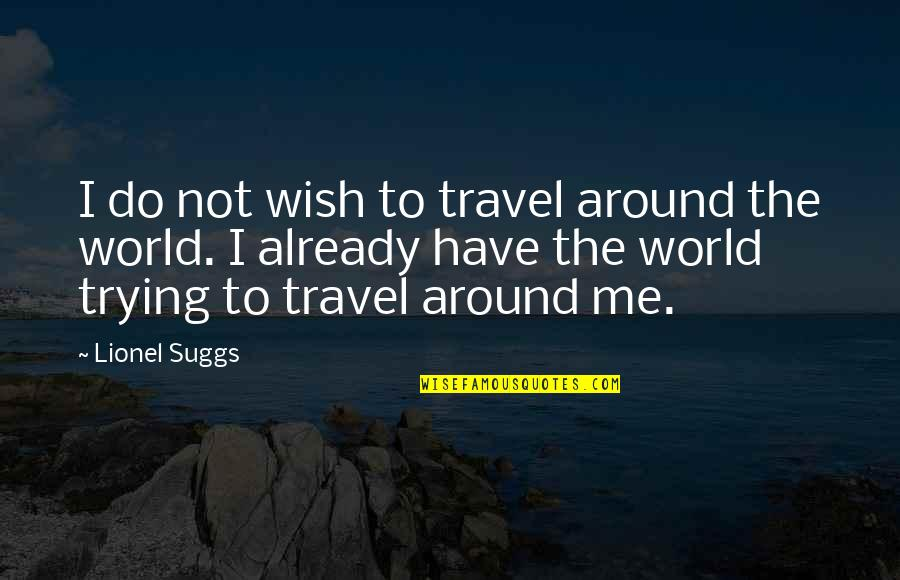 Adventure And The World Quotes By Lionel Suggs: I do not wish to travel around the